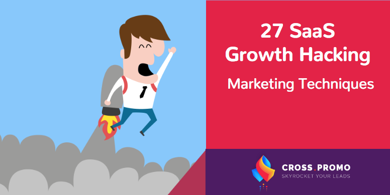27 SaaS Growth Hacking Marketing Techniques B2B Growth